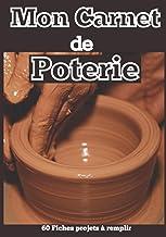 Mon Carnet de Poterie - 60 fiches projets à remplir: Cahier pour noter et répertorier ses créations céramique   Idée cadea...
