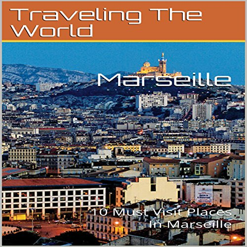 Marseille: 10 Must Visit Places in Marseille audiobook cover art