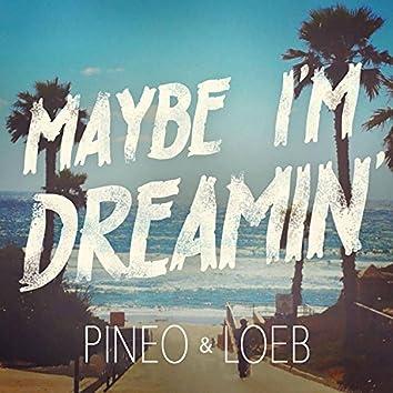 Maybe I'm Dreamin'
