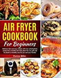 Air Fryer Cookbook For Beginners: Delicious fast and easy recipes with low carbohydrate content for a healthy but tasty diet! You can grill and fry food in a healthy way for you and your family!
