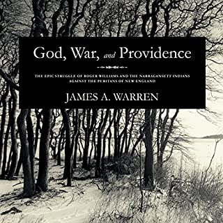 God, War, and Providence     The Epic Struggle of Roger Williams and the Narragansett Indians against the Puritans of New England              Written by:                                                                                                                                 James A. Warren                               Narrated by:                                                                                                                                 Bob Souer                      Length: 7 hrs and 31 mins     Not rated yet     Overall 0.0
