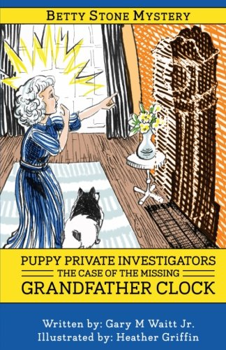 Puppy Private Investigators: The Case of the Missing Grandfather Clock: A Betty Stone Mystery (The Betty Stone Mysteries, Band 1)