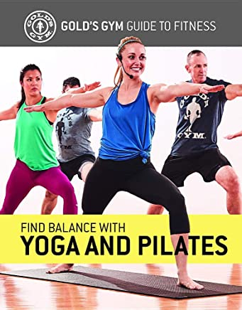 Find Balance with Yoga and Pilates (Gold's Gym Guide to Fitness)