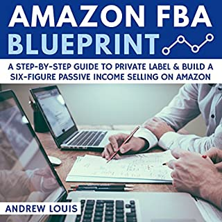 Amazon FBA Blueprint     A Step-By-Step Guide to Private Label & Build a Six-Figure Passive Income Selling on Amazon              Written by:                                                                                                                                 Andrew Louis                               Narrated by:                                                                                                                                 Alexander Adams                      Length: 1 hr and 12 mins     4 ratings     Overall 4.8