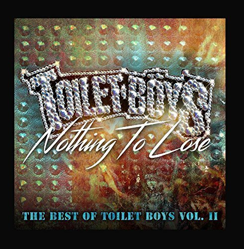 Nothing to Lose: The Best of Toilet Boys, Vol. 2 by Toilet Boys