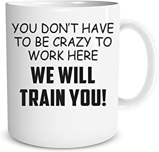 Funnwear You Don't Have to Be Crazy to Work Here We Will Train You! - Funny Gift Idea for Employees Coworkers, 11oz Ceramic Coffee Mugs - Perfect For Office or Home - Cute Secret Santa Gift For Xmas