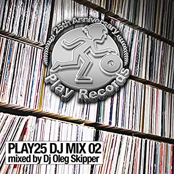 Play25 DJ Mix 02: Mixed by DJ Oleg Skipper