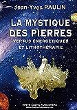 La Mystique des Pierres Vertus Energetiques et Lithotherapie