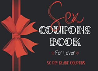 Sex Coupons Book for Lover: 50 DIY Blank Sex Coupons for Him and His Pleasure|Romantic Valentine's Day Gift For Man|Annive...
