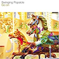 Go on by Swinging Popsicle (2007-05-30)