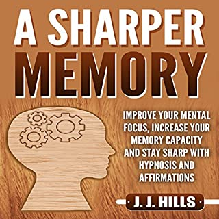 A Sharper Memory: Improve Your Mental Focus, Increase Your Memory Capacity and Stay Sharp with Hypnosis and Affirmations                   By:                                                                                                                                 J. J. Hills                               Narrated by:                                                                                                                                 Self Expansion Studios                      Length: 13 hrs and 51 mins     14 ratings     Overall 5.0