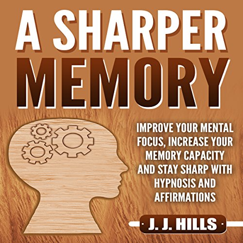 A Sharper Memory: Improve Your Mental Focus, Increase Your Memory Capacity and Stay Sharp with Hypnosis and Affirmations audiobook cover art