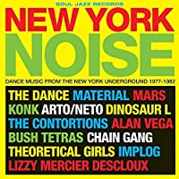 New York Noise: Dance Music From The New York Underground 1977-1982 by Soul Jazz Records Presents