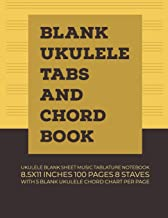 Blank Ukulele Tabs and Chord Book: Ukulele Blank Sheet Music Tablature Notebook 8.5x11 Inches 100 Pages 8 Staves with 5 Blank Ukulele Chord Chart Per Page (Volume 4)