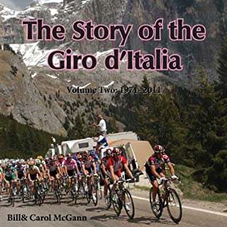 The Story of the Giro d'Italia     A Year-by-Year History of the Tour of Italy, Volume Two: 1971-2011              By:                                                                                                                                 Bill McGann,                                                                                        Carol McGann                               Narrated by:                                                                                                                                 Wyntner Woody                      Length: 11 hrs     8 ratings     Overall 3.9