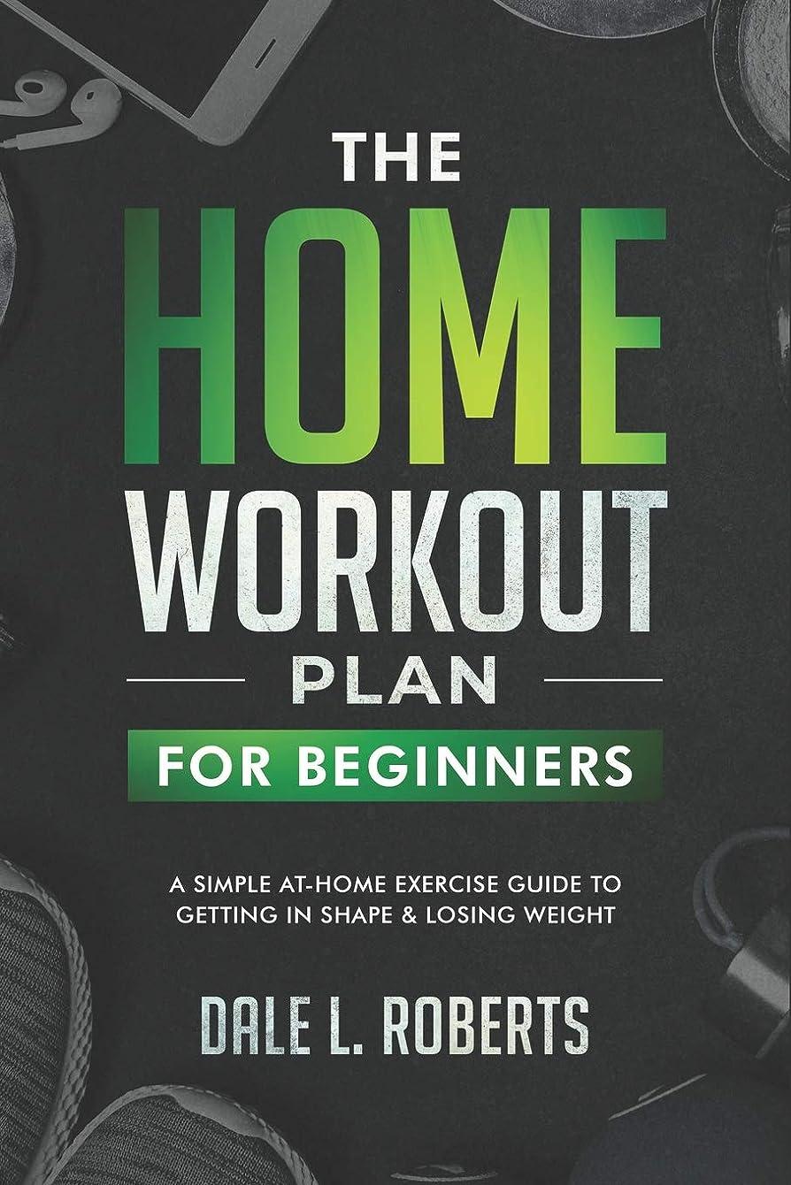 天気脳調停するThe Home Workout Plan for Beginners: A Simple At-Home Exercise Guide to Getting in Shape & Losing Weight