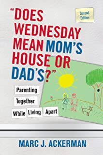 Does Wednesday Mean Mom's House or Dad's? Parenting Together While Living Apart, 2nd Edition