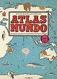 Atlas del mundo: Un insólito viaje por las mil curiosidades y...