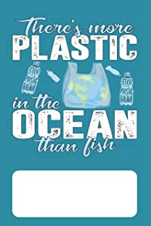There's More Plastic In The Ocean Than Fish: Blank Lined Journal for Environmentalists Conservationists concerned about Pr...