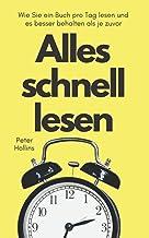 Alles schnell lesen: Wie Sie ein Buch pro Tag lesen und es besser behalten als je zuvor (German Edition)