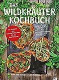 Das Wildkräuter-Kochbuch: Kräuter, Beeren, Pilze bestimmen, sammeln und zubereiten