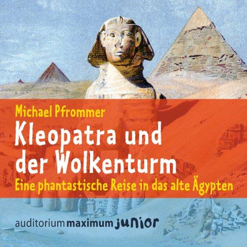 Kleopatra und der Wolkenturm. Eine phantastische Reise in das alte Ägypten Titelbild