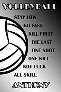 Volleyball Stay Low Go Fast Kill First Die Last One Shot One Kill Not Luck All Skill Anthony: College Ruled | Composition Book | Black and White School Colors