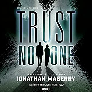 Trust No One     X-Files, Book 1              By:                                                                                                                                 Jonathan Maberry - editor/author                               Narrated by:                                                                                                                                 Bronson Pinchot,                                                                                        Hillary Huber                      Length: 15 hrs and 24 mins     3 ratings     Overall 3.0
