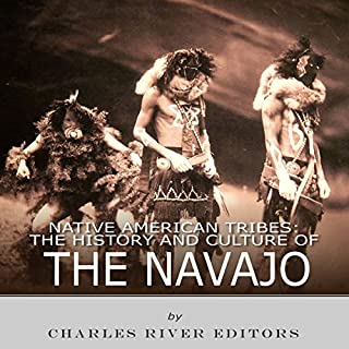 Native American Tribes: The History and Culture of the Navajo by Charles River Editors audiobook cover art