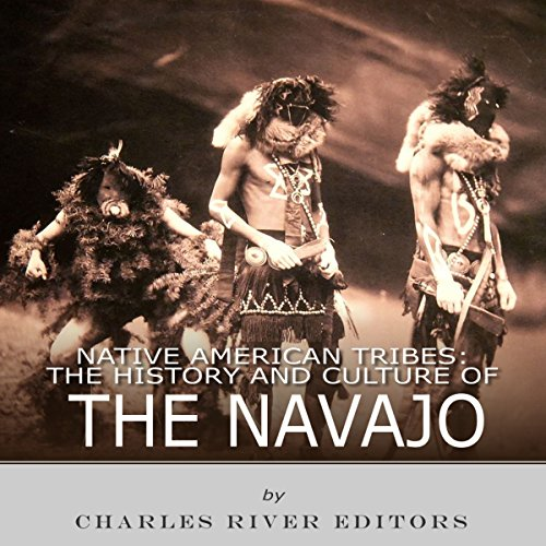 Native American Tribes: The History and Culture of the Navajo by Charles River Editors Audiobook By Charles River Editors cover art
