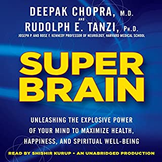 Super Brain     Unleashing the Explosive Power of Your Mind to Maximize Health, Happiness, and Spiritual Well-Being              Written by:                                                                                                                                 Rudolph E. Tanzi,                                                                                        Deepak Chopra MD                               Narrated by:                                                                                                                                 Shishir Kurup                      Length: 11 hrs and 37 mins     10 ratings     Overall 4.3