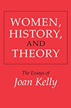 Women, History, and Theory: The Essays of Joan Kelly (Women in Culture and Society)