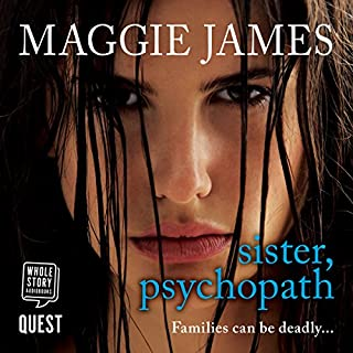 Sister, Psychopath                   By:                                                                                                                                 Maggie James                               Narrated by:                                                                                                                                 Katie Scarfe                      Length: 7 hrs and 48 mins     7 ratings     Overall 3.6