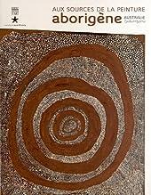 Aux sources de la peinture aborigène - Australie-Tjukurrtjanu de Judith Ryan