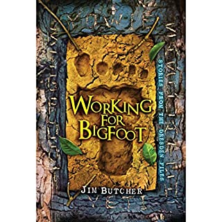 Working for Bigfoot                   Written by:                                                                                                                                 Jim Butcher                               Narrated by:                                                                                                                                 James Marsters                      Length: 3 hrs and 44 mins     22 ratings     Overall 4.9