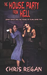 The House Party From Hell: Jenny Ringo and the House of Fear: Book Two