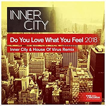Do You Love What You Feel 2018 (Inner City & House Of Virus Remix)