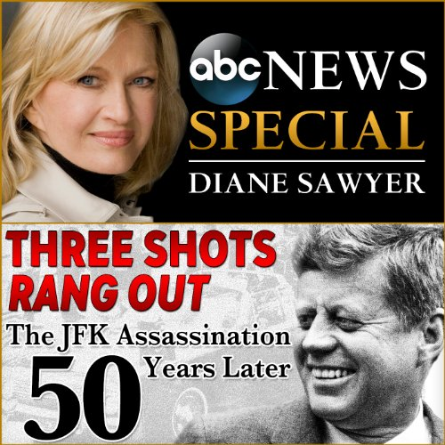 Couverture de Three Shots Rang Out: The JFK Assassination 50 Years Later
