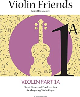 Violin Friends 1A: Violin Part 1A: Short Pieces and Fun Exercises for the young Violin Player (Suomi Music 2020)