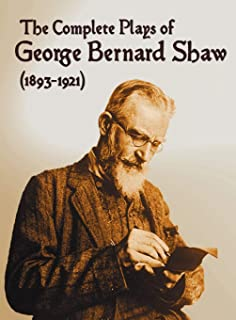 The Complete Plays of George Bernard Shaw (1893-1921), 34 Complete and Unabridged Plays Including: Mrs. Warren's Professio...