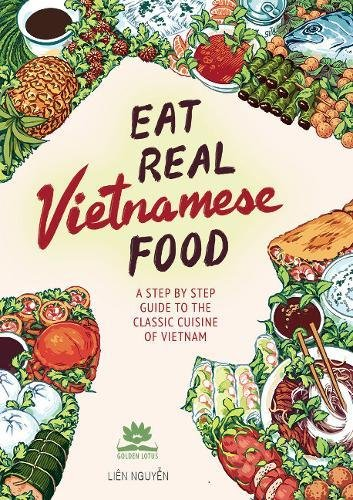 Eat Real Vietnamese Food: A Step by Step...