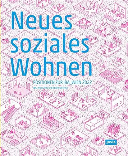Neues soziales Wohnen: Positionen zur IBA_Wien 2022