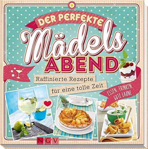 Der perfekte Mädels-Abend: Raffinierte Rezepte für eine tolle Zeit