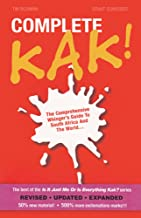 Complete Kak!: The Comprehensive Whinger's Guide to South Africa and the World... (Is It Just Me Or Is Everything Kak? Book 3)