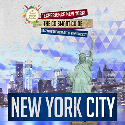 New York City: Experience New York! The Go Smart Guide to Getting the Most out of New York City audiobook cover art