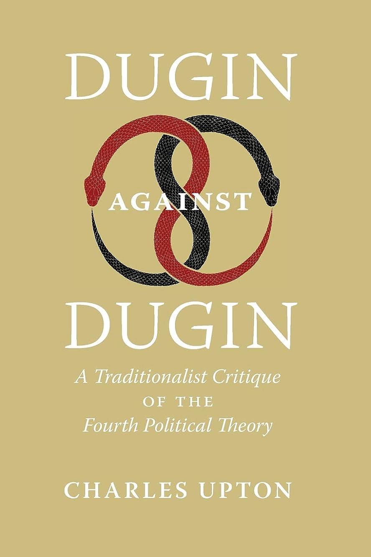 夜明けに適格公平なDugin Against Dugin: A Traditionalist Critique of the Fourth Political Theory