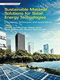 Sustainable Material Solutions for Solar Energy Technologies: Processing Techniques and Applications (Solar Cell Engineering) (English Edition)