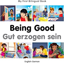 My First Bilingual Book–Being Good (English–German) (German and English Edition)