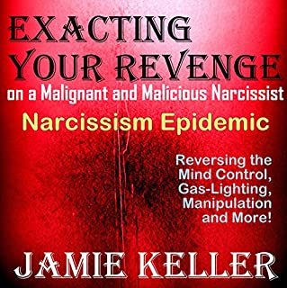 Narcissism Epidemic: Exacting Your Revenge on a Malignant and Malicious Narcissist     Reversing the Mind Control, Gas-Lighting, Manipulation, and More!              By:                                                                                                                                 Jamie Keller                               Narrated by:                                                                                                                                 Sorrel Brigman                      Length: 1 hr and 10 mins     12 ratings     Overall 3.0