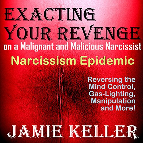 Narcissism Epidemic: Exacting Your Revenge on a Malignant and Malicious Narcissist audiobook cover art